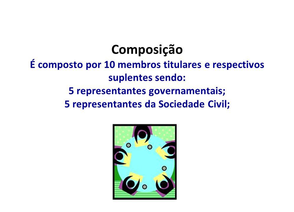 Composição É composto por 10 membros titulares e respectivos suplentes sendo: 5 representantes governamentais; 5 representantes da Sociedade Civil;