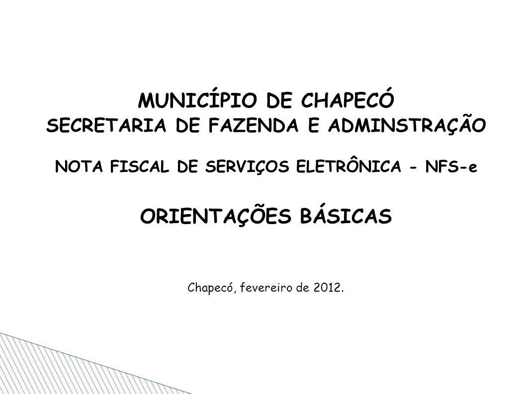 MUNICÍPIO DE CHAPECÓ SECRETARIA DE FAZENDA E ADMINSTRAÇÃO NOTA FISCAL DE SERVIÇOS ELETRÔNICA - NFS-e ORIENTAÇÕES BÁSICAS Chapecó, fevereiro de 2012.