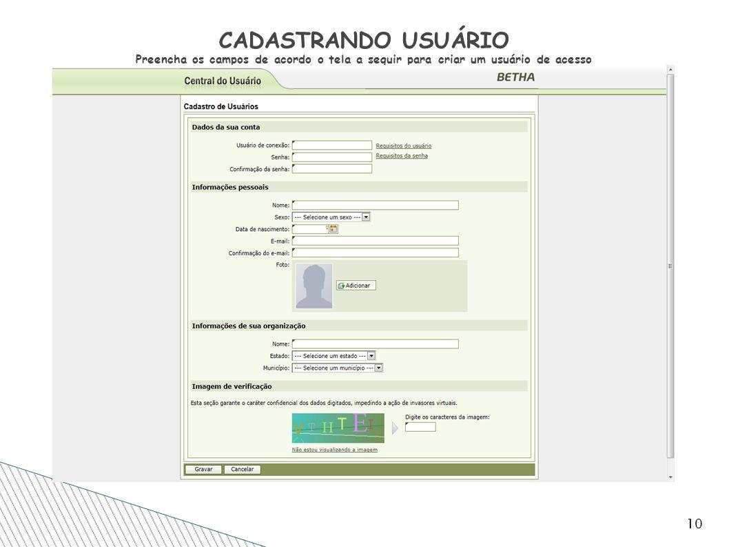 10 CADASTRANDO USUÁRIO Preencha os campos de acordo o tela a seguir para criar um usuário de acesso
