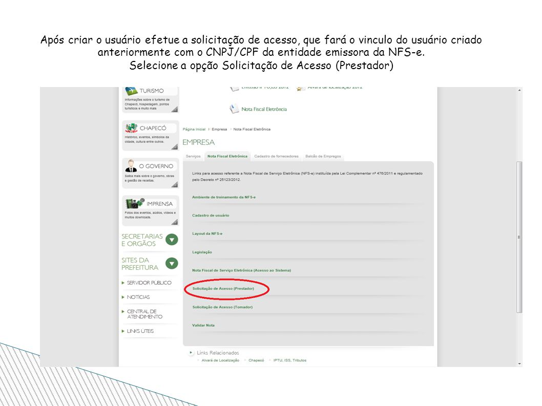 Após criar o usuário efetue a solicitação de acesso, que fará o vinculo do usuário criado anteriormente com o CNPJ/CPF da entidade emissora da NFS-e.