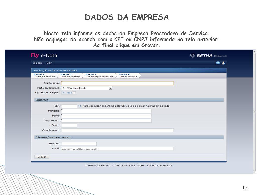 13 DADOS DA EMPRESA Nesta tela informe os dados da Empresa Prestadora de Serviço. Não esqueça: de acordo com o CPF ou CNPJ informado na tela anterior.