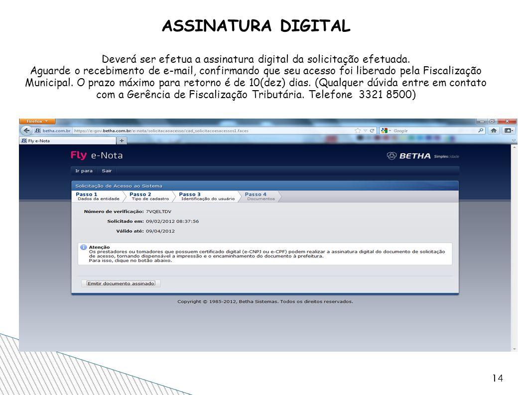 14 ASSINATURA DIGITAL Deverá ser efetua a assinatura digital da solicitação efetuada. Aguarde o recebimento de e-mail, confirmando que seu acesso foi