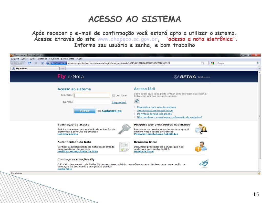 15 ACESSO AO SISTEMA Após receber o e-mail de confirmação você estará apto a utilizar o sistema. Acesse através do site www.chapeco.sc.gov.br, 'acesso