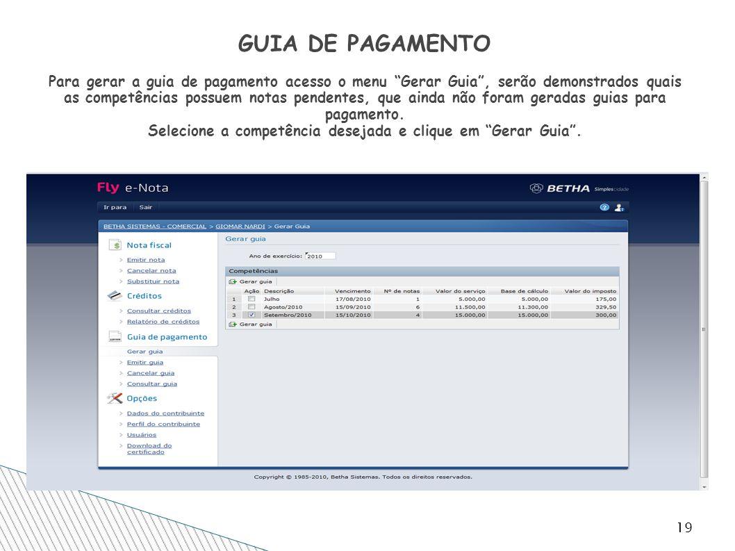 19 GUIA DE PAGAMENTO Para gerar a guia de pagamento acesso o menu Gerar Guia, serão demonstrados quais as competências possuem notas pendentes, que ai