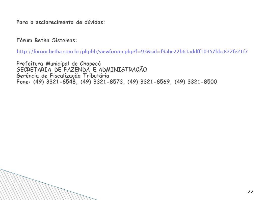 22 Para o esclarecimento de dúvidas: Fórum Betha Sistemas: http://forum.betha.com.br/phpbb/viewforum.php?f=93&sid=f9abe22b61addff10357bbc872fe21f7 Pre