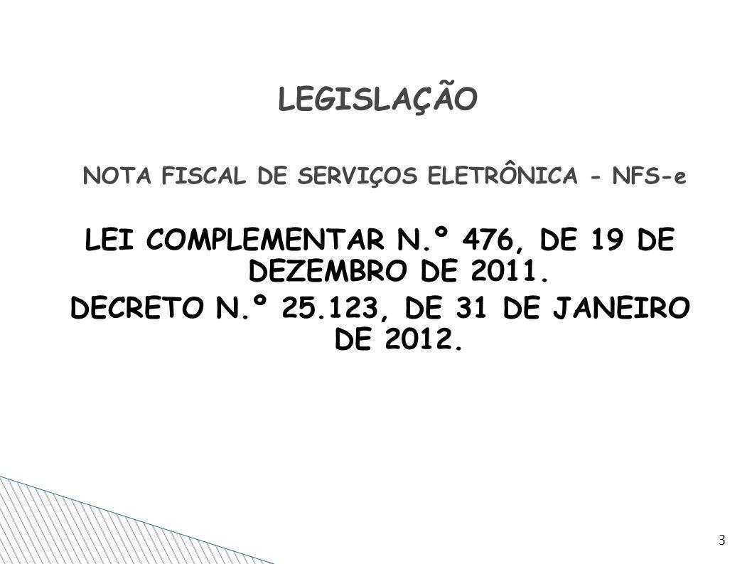 LEI COMPLEMENTAR N.º 476, DE 19 DE DEZEMBRO DE 2011. DECRETO N.º 25.123, DE 31 DE JANEIRO DE 2012. 3 LEGISLAÇÃO NOTA FISCAL DE SERVIÇOS ELETRÔNICA - N