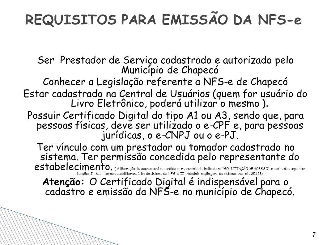 Ser Prestador de Serviço cadastrado e autorizado pelo Município de Chapecó Conhecer a Legislação referente a NFS-e de Chapecó Estar cadastrado na Cent