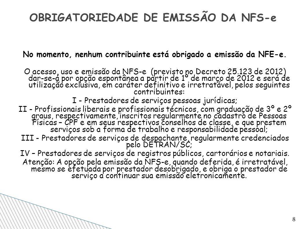 No momento, nenhum contribuinte está obrigado a emissão da NFE-e. O acesso, uso e emissão da NFS-e (previsto no Decreto 25.123 de 2012) dar-se-á por o