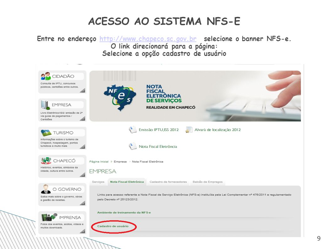9 ACESSO AO SISTEMA NFS-E Entre no endereço http://www.chapeco.sc.gov.br selecione o banner NFS-e. O link direcionará para a página: Selecione a opção