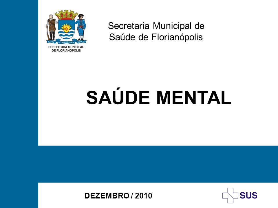 Secretaria Municipal de Saúde de Florianópolis DEZEMBRO / 2010 SAÚDE MENTAL