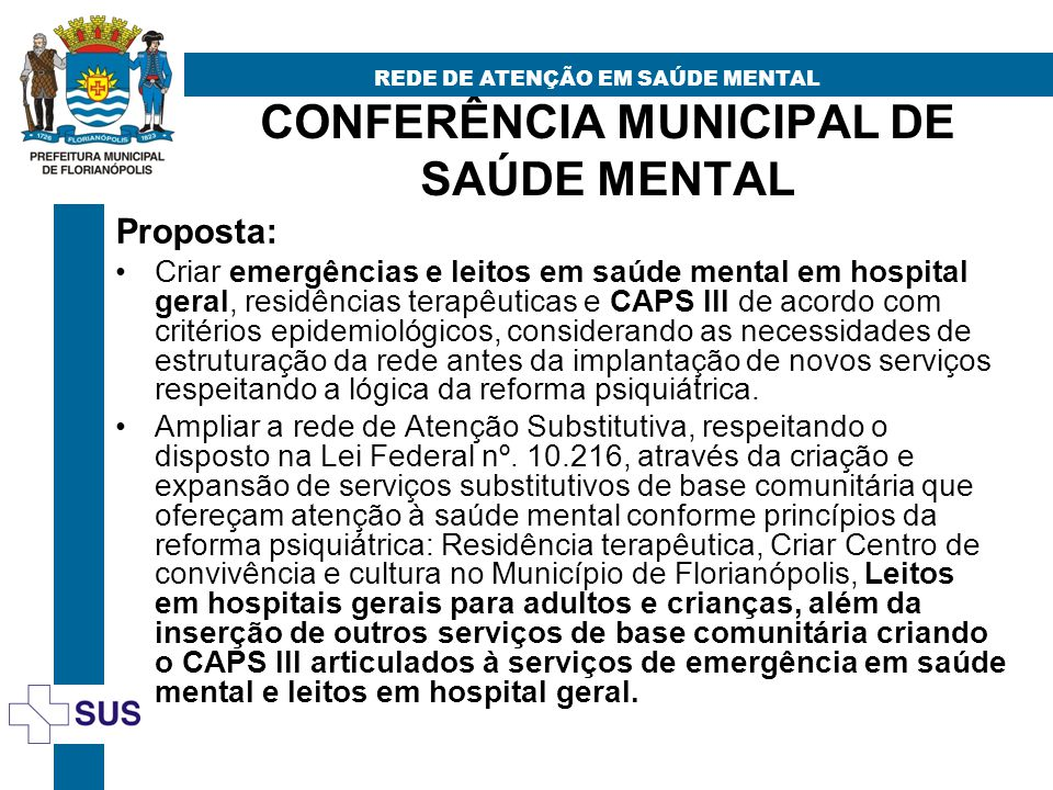CONFERÊNCIA MUNICIPAL DE SAÚDE MENTAL REDE DE ATENÇÃO EM SAÚDE MENTAL Proposta: Criar emergências e leitos em saúde mental em hospital geral, residênc