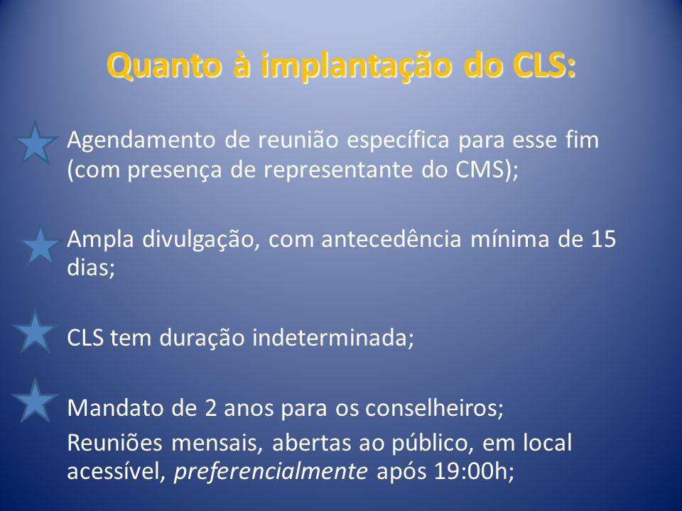 Quanto à implantação do CLS: Conselheiros titulares: direito à voz e voto Conselheiros suplentes e demais participantes; direito à voz Regimento interno do CLS deverá ser aprovado pelo CMS Somente 1 CLS por área do centro de saúde.