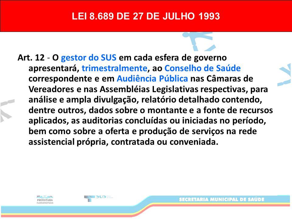 Art. 12 - O gestor do SUS em cada esfera de governo apresentará, trimestralmente, ao Conselho de Saúde correspondente e em Audiência Pública nas Câmar