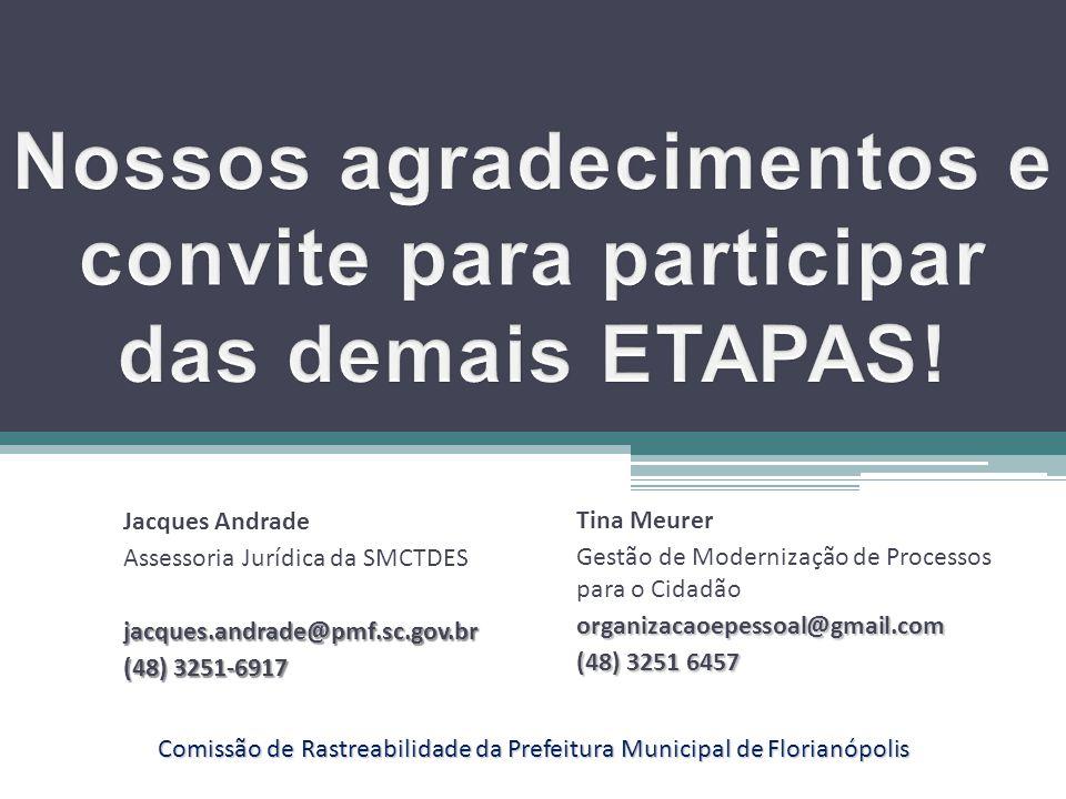 Jacques Andrade Assessoria Jurídica da SMCTDESjacques.andrade@pmf.sc.gov.br (48) 3251-6917 Tina Meurer Gestão de Modernização de Processos para o Cida