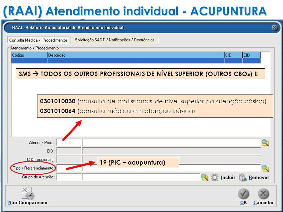(RAAI) Atendimento individual - ACUPUNTURA SMS TODOS OS OUTROS PROFISSIONAIS DE NÍVEL SUPERIOR (OUTROS CBOs) !.