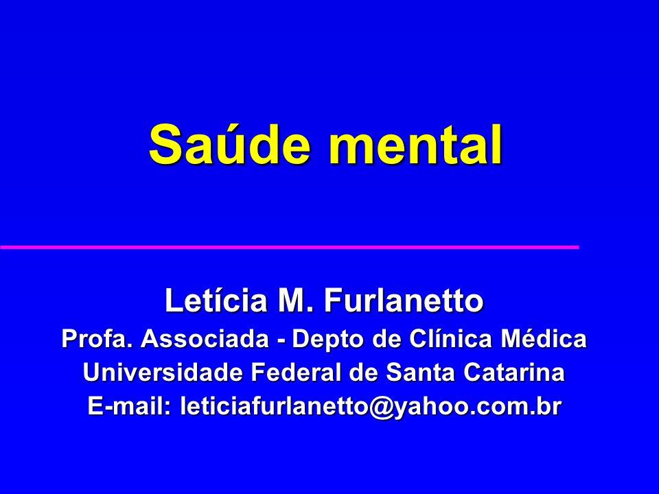 Saúde mental Letícia M. Furlanetto Profa. Associada - Depto de Clínica Médica Universidade Federal de Santa Catarina E-mail: leticiafurlanetto@yahoo.c
