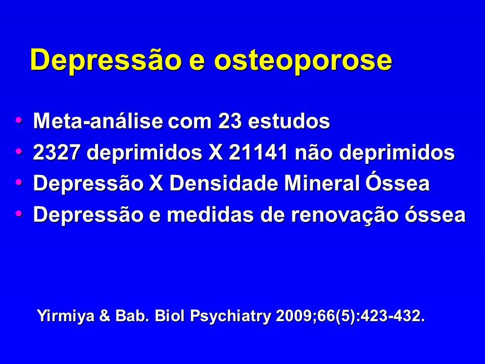 Depressão e osteoporose Meta-análise com 23 estudos Meta-análise com 23 estudos 2327 deprimidos X 21141 não deprimidos 2327 deprimidos X 21141 não dep