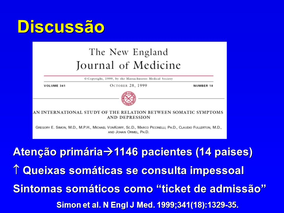 Discussão Atenção primária 1146 pacientes (14 paises) Queixas somáticas se consulta impessoal Sintomas somáticos como ticket de admissão Simon et al.