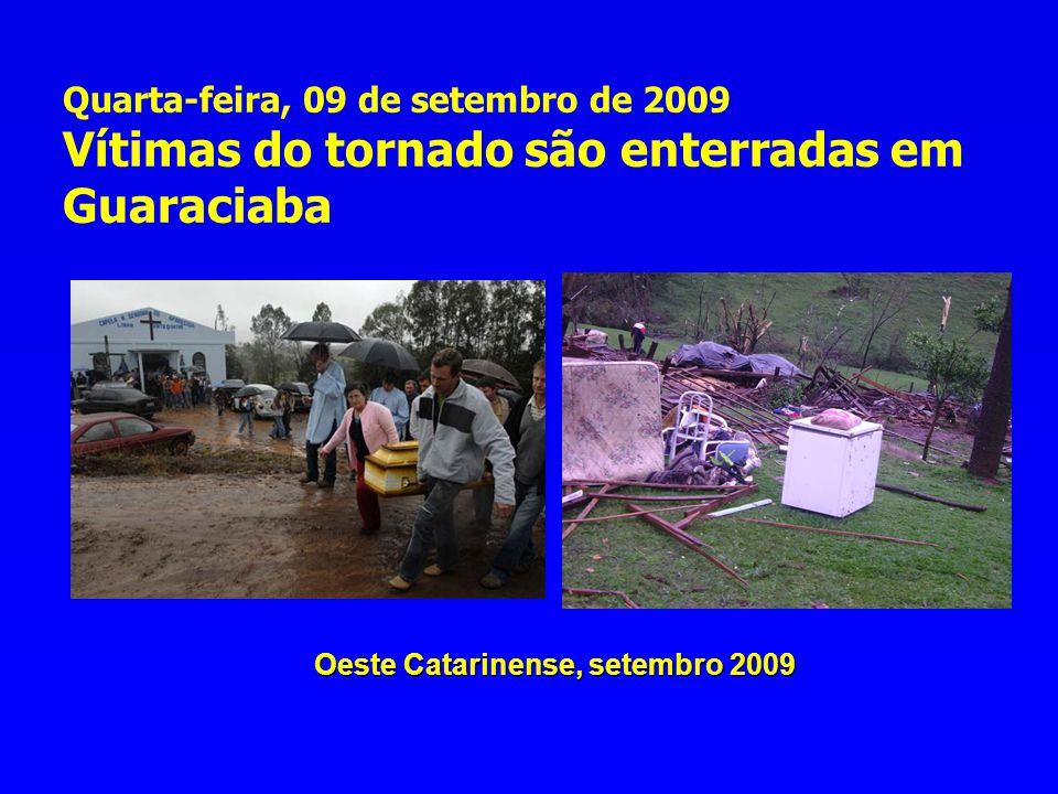 Oeste Catarinense, setembro 2009 Quarta-feira, 09 de setembro de 2009 Vítimas do tornado são enterradas em Guaraciaba