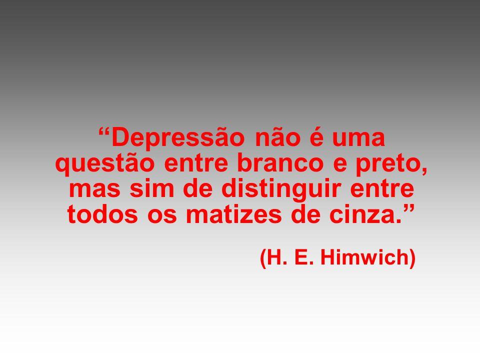 Depressão não é uma questão entre branco e preto, mas sim de distinguir entre todos os matizes de cinza. (H. E. Himwich)