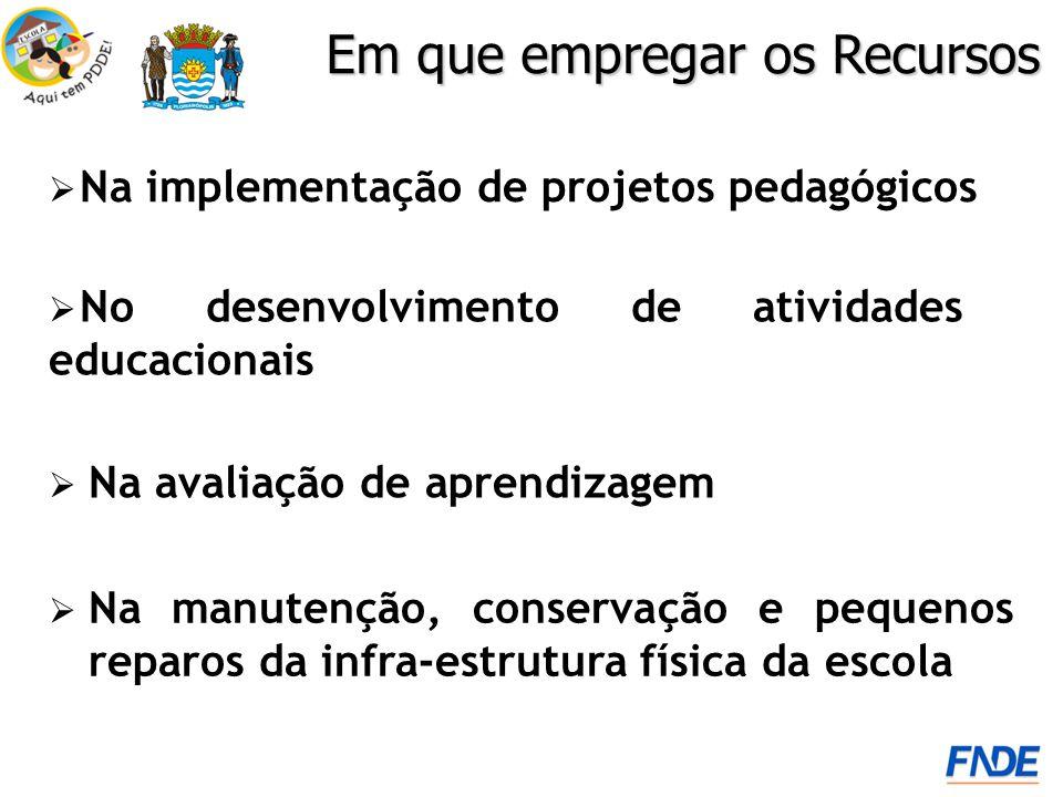 Em que empregar os Recursos Na implementação de projetos pedagógicos Na manutenção, conservação e pequenos reparos da infra-estrutura física da escola Na avaliação de aprendizagem No desenvolvimento de atividades educacionais