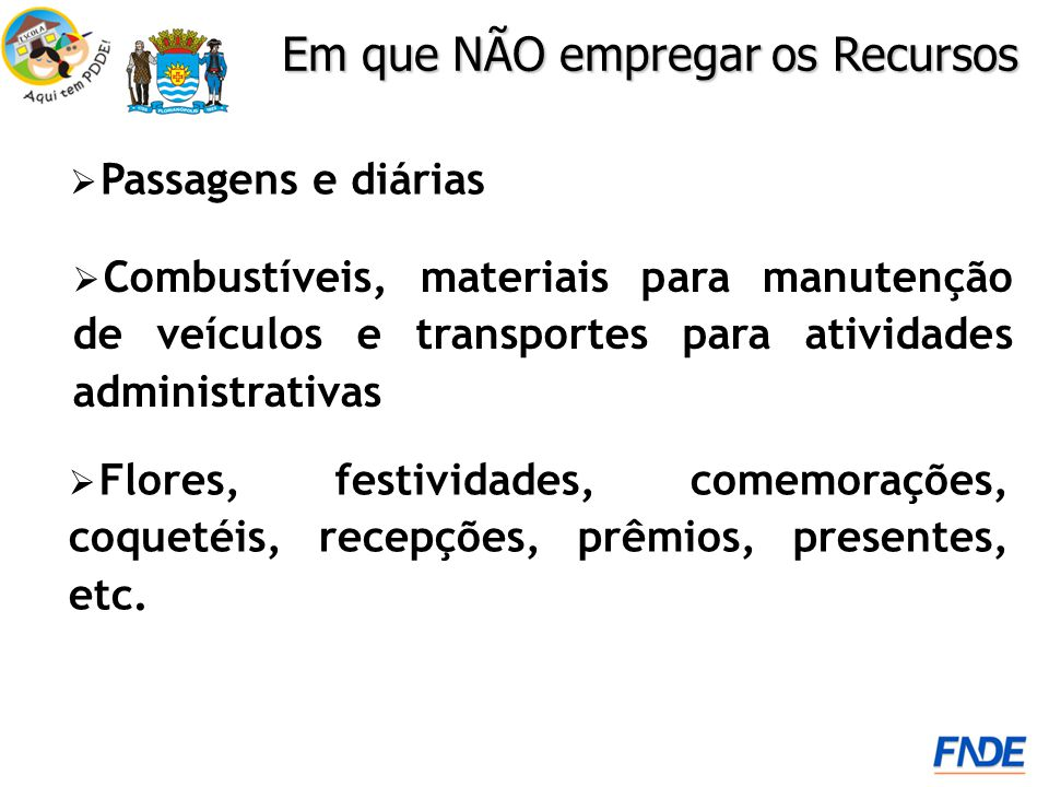 Passagens e diárias Em que NÃO empregar os Recursos Flores, festividades, comemorações, coquetéis, recepções, prêmios, presentes, etc.