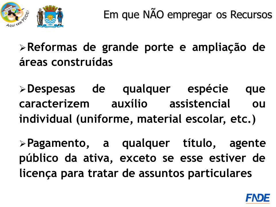Reformas de grande porte e ampliação de áreas construídas Em que NÃO empregar os Recursos Pagamento, a qualquer título, agente público da ativa, excet