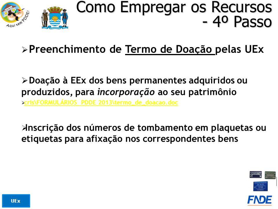 Como Empregar os Recursos - 4º Passo Preenchimento de Termo de Doação pelas UEx Doação à EEx dos bens permanentes adquiridos ou produzidos, para incor