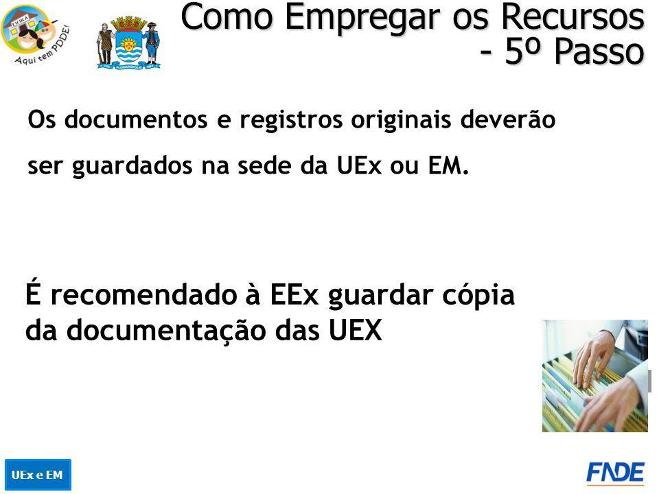 Como Empregar os Recursos - 5º Passo UEx e EM Os documentos e registros originais deverão ser guardados na sede da UEx ou EM. É recomendado à EEx guar