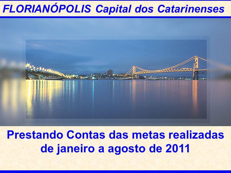 FLORIANÓPOLIS Capital dos Catarinenses Prestando Contas das metas realizadas de janeiro a agosto de 2011