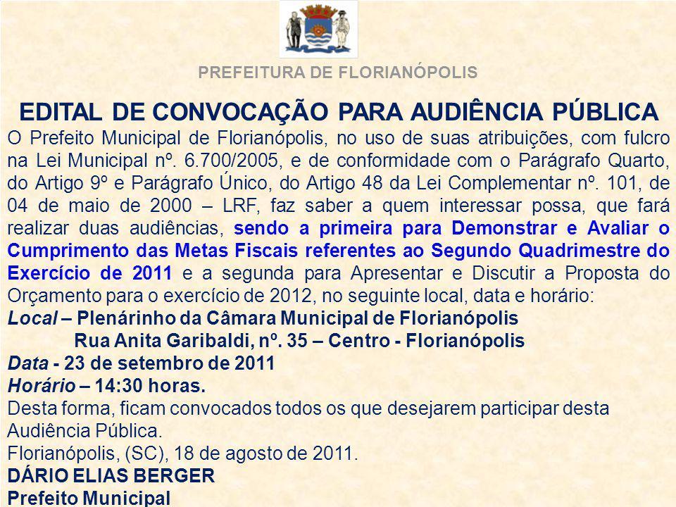 PREFEITURA DE FLORIANÓPOLIS EDITAL DE CONVOCAÇÃO PARA AUDIÊNCIA PÚBLICA O Prefeito Municipal de Florianópolis, no uso de suas atribuições, com fulcro na Lei Municipal nº.