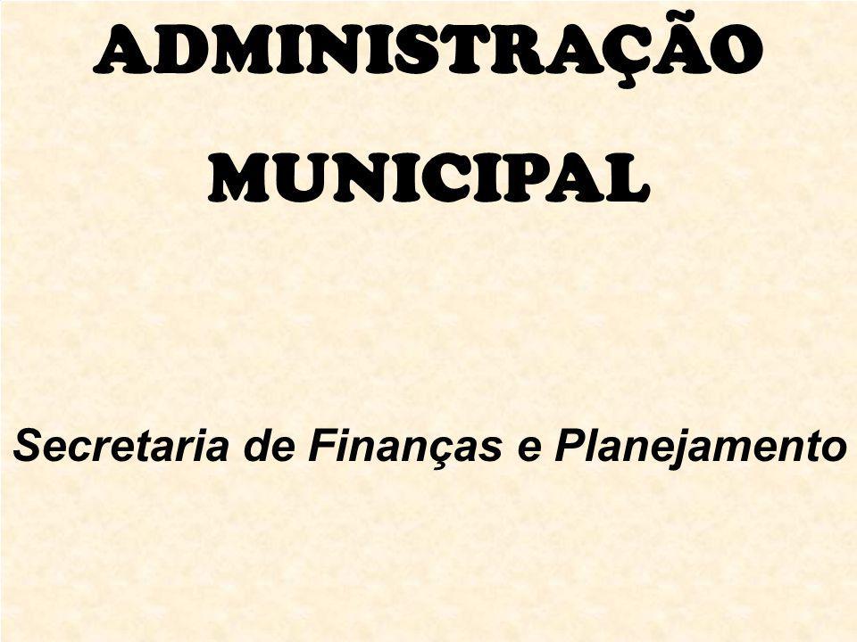 ADMINISTRAÇÃO MUNICIPAL Secretaria de Finanças e Planejamento