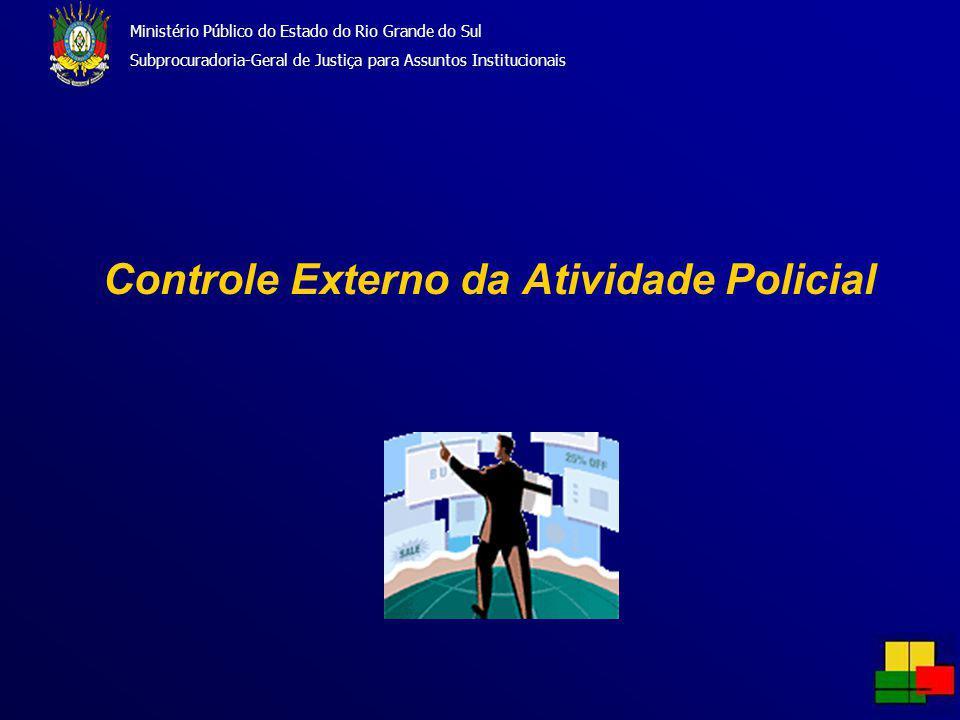 Controle Externo da Atividade Policial Ministério Público do Estado do Rio Grande do Sul Subprocuradoria-Geral de Justiça para Assuntos Institucionais