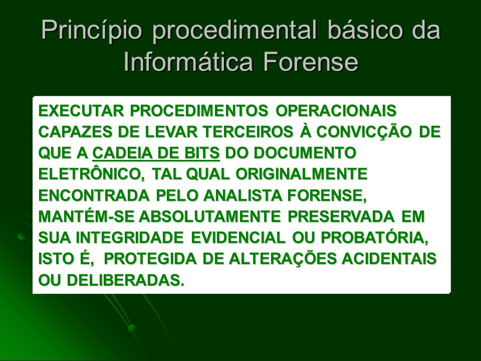 Conceitos Conceito de Informática Forense: Conceito de Informática Forense: Conjunto de técnicas aplicadas sobre dados informatizados com a finalidade de conferir- lhes validade probatória em juízo.