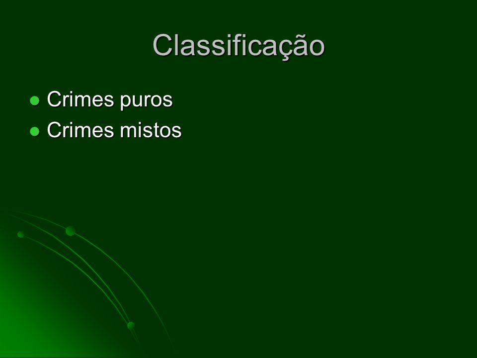 Classificação Crimes puros Crimes puros Crimes mistos Crimes mistos