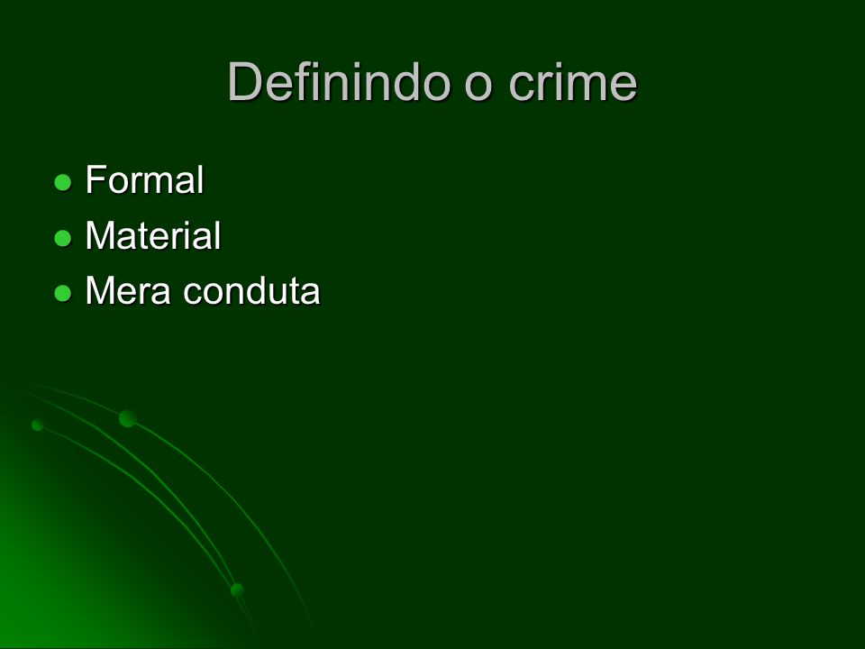 Definindo o crime Formal Formal Material Material Mera conduta Mera conduta