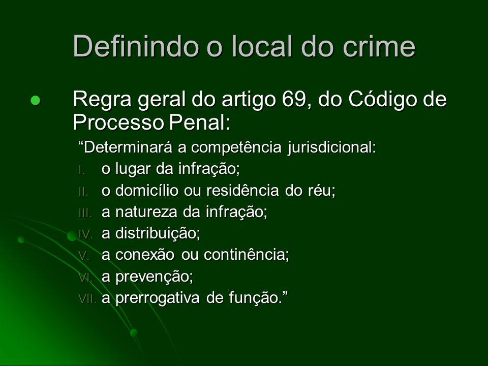 Definindo o local do crime Regra geral do artigo 69, do Código de Processo Penal: Regra geral do artigo 69, do Código de Processo Penal: Determinará a competência jurisdicional: I.