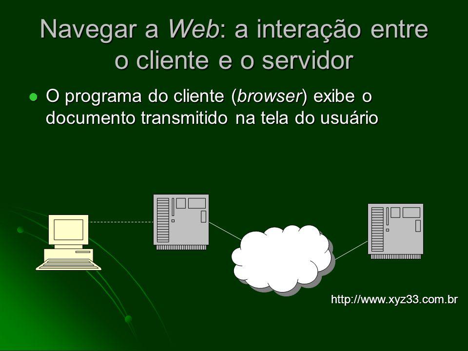 Navegar a Web: a interação entre o cliente e o servidor O servidor da web transmite uma cópia do pedido do documento solicitado (a exemplo, a página d