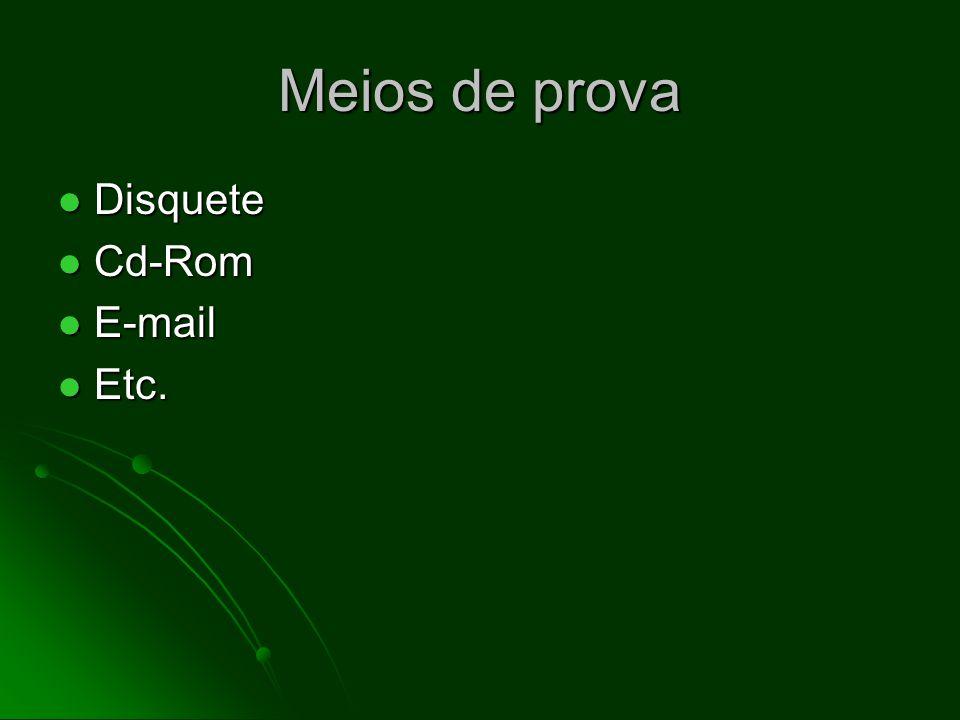 Meios de prova Disquete Disquete Cd-Rom Cd-Rom E-mail E-mail Etc. Etc.
