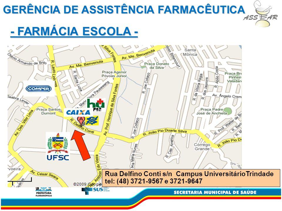 GERÊNCIA DE ASSISTÊNCIA FARMACÊUTICA Rua Delfino Conti s/n Campus UniversitárioTrindade tel: (48) 3721-9567 e 3721-9647 - FARMÁCIA ESCOLA -