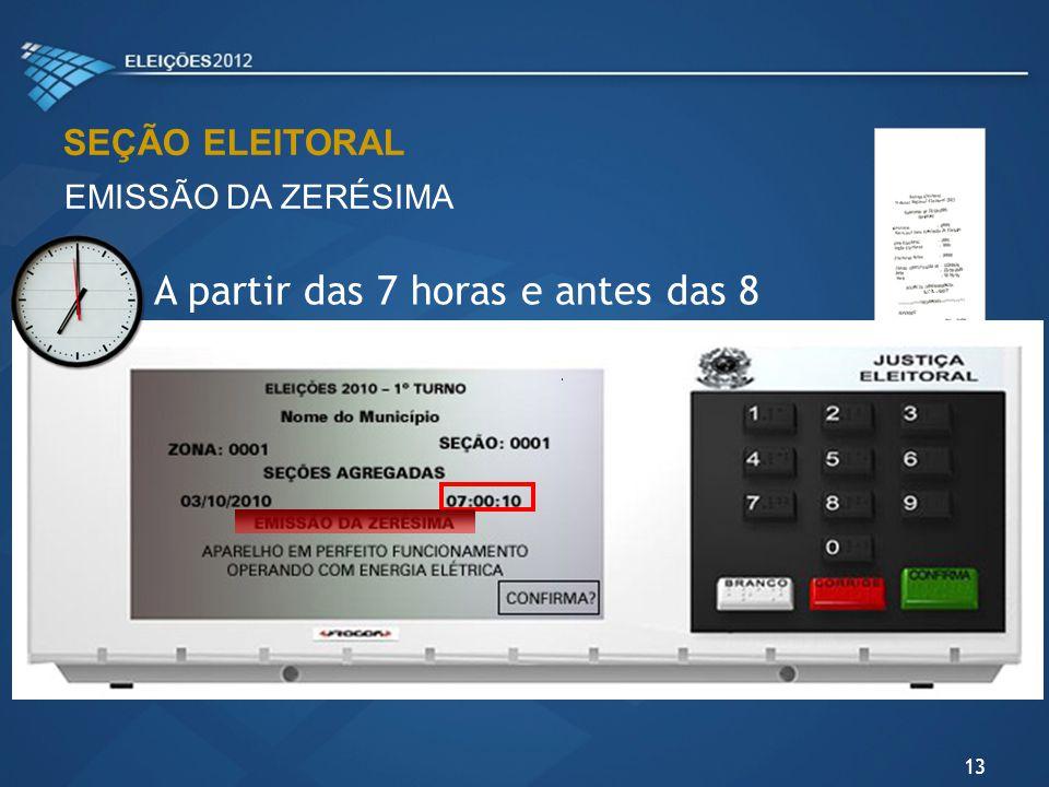 EMISSÃO DA ZERÉSIMA 13 SEÇÃO ELEITORAL A partir das 7 horas e antes das 8
