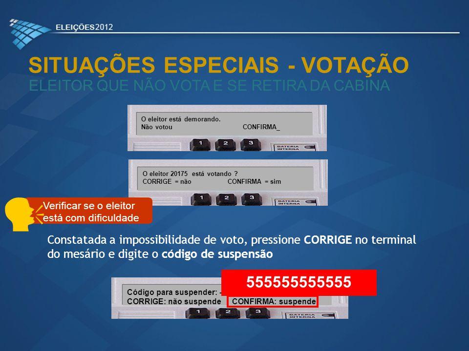 SITUAÇÕES ESPECIAIS - VOTAÇÃO ELEITOR QUE NÃO VOTA E SE RETIRA DA CABINA O eleitor está demorando. Não votou CONFIRMA_ O eleitor está demorando. Não v