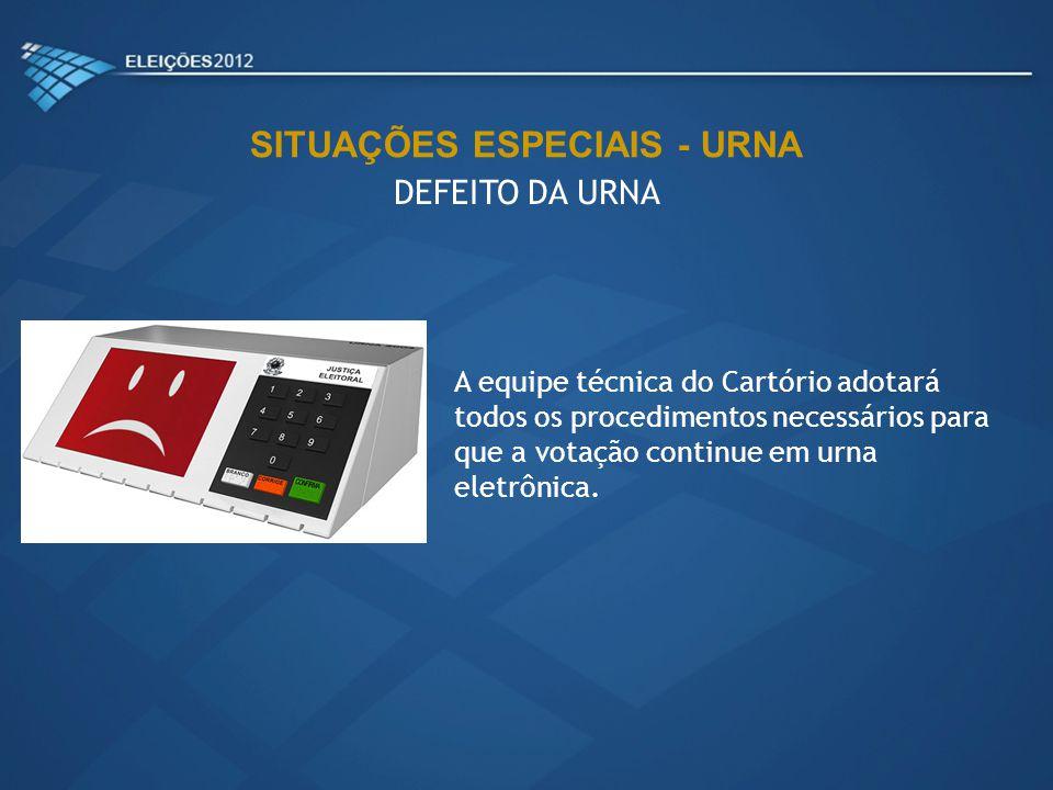 A equipe técnica do Cartório adotará todos os procedimentos necessários para que a votação continue em urna eletrônica. SITUAÇÕES ESPECIAIS - URNA DEF