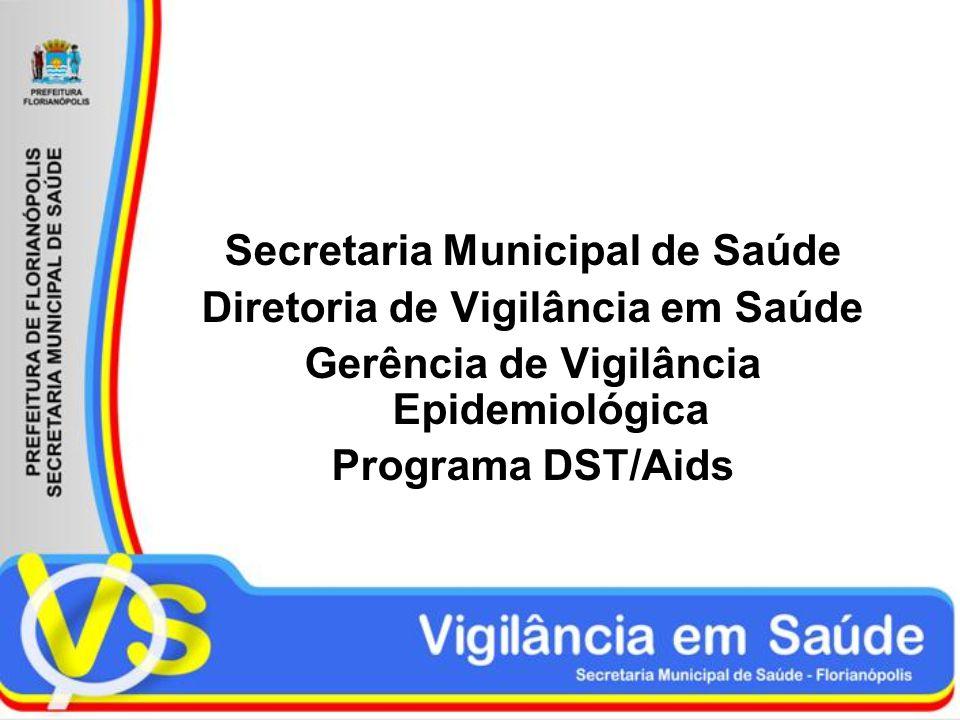 Secretaria Municipal de Saúde Diretoria de Vigilância em Saúde Gerência de Vigilância Epidemiológica Programa DST/Aids