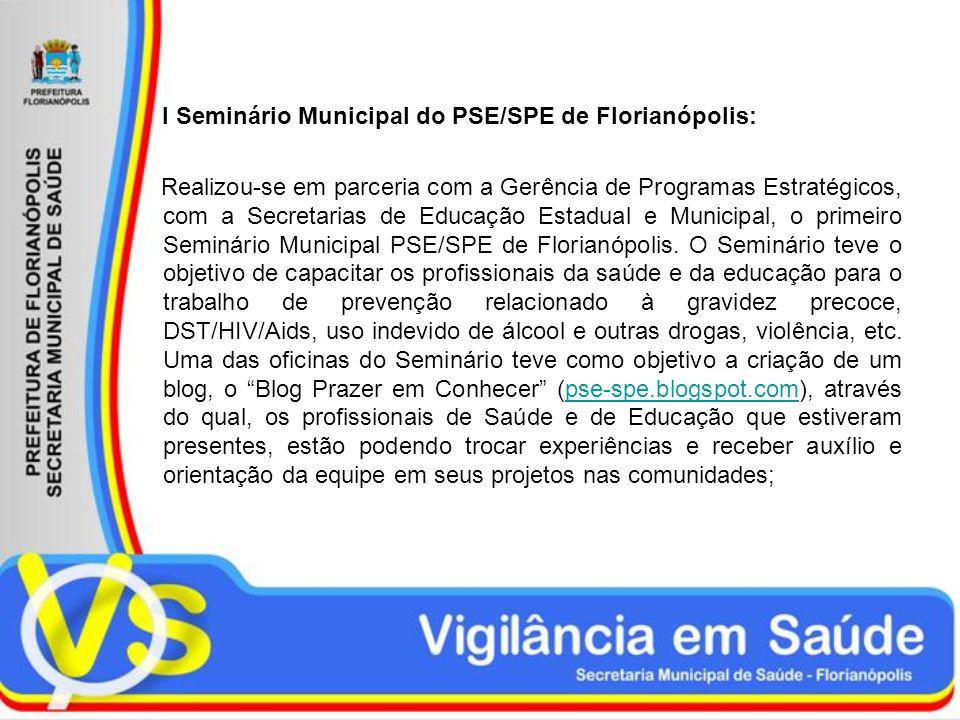 I Seminário Municipal do PSE/SPE de Florianópolis: Realizou-se em parceria com a Gerência de Programas Estratégicos, com a Secretarias de Educação Estadual e Municipal, o primeiro Seminário Municipal PSE/SPE de Florianópolis.