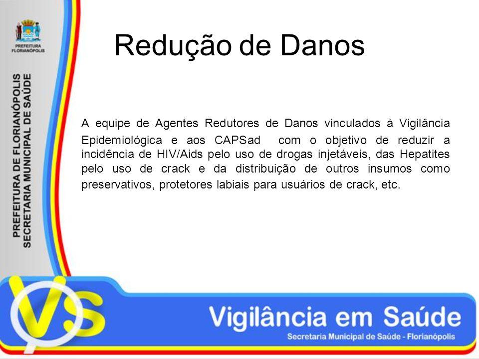 Redução de Danos A equipe de Agentes Redutores de Danos vinculados à Vigilância Epidemiológica e aos CAPSad com o objetivo de reduzir a incidência de