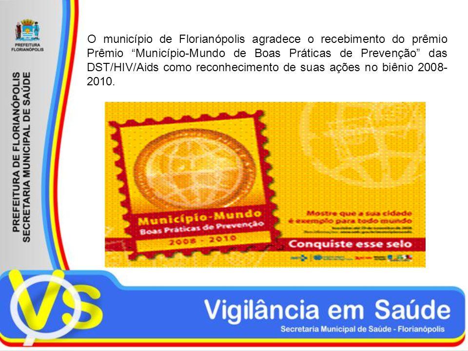 O município de Florianópolis agradece o recebimento do prêmio Prêmio Município-Mundo de Boas Práticas de Prevenção das DST/HIV/Aids como reconhecimento de suas ações no biênio 2008- 2010.