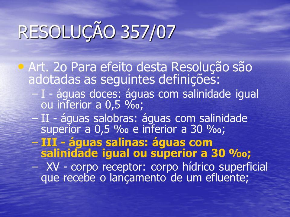 Art. 2o Para efeito desta Resolução são adotadas as seguintes definições: – –I - águas doces: águas com salinidade igual ou inferior a 0,5 ; – –II - á