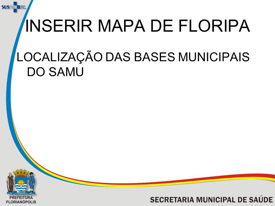 INSERIR MAPA DE FLORIPA LOCALIZAÇÃO DAS BASES MUNICIPAIS DO SAMU
