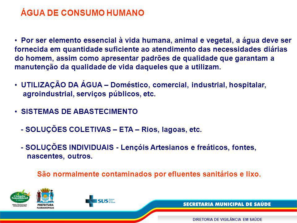 DIRETORIA DE VIGILÂNCIA EM SAÚDE ÁGUA DE CONSUMO HUMANO Por ser elemento essencial à vida humana, animal e vegetal, a água deve ser fornecida em quant